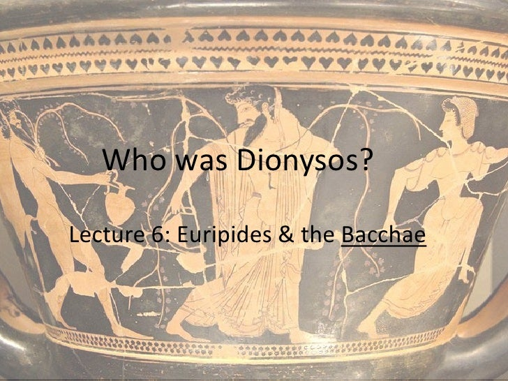 Lecture 6 Dionysos & The Bacchae