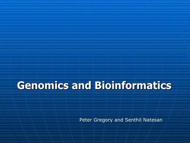 Genomics and Bioinformatics          Peter Gregory and Senthil Natesan