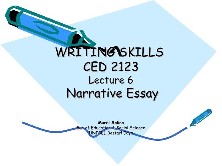 WRITING SKILLS  CED 2123 Lecture 6   Narrative Essay Murni Salina Fac of Education & Social Science UNISEL Bestari Jaya