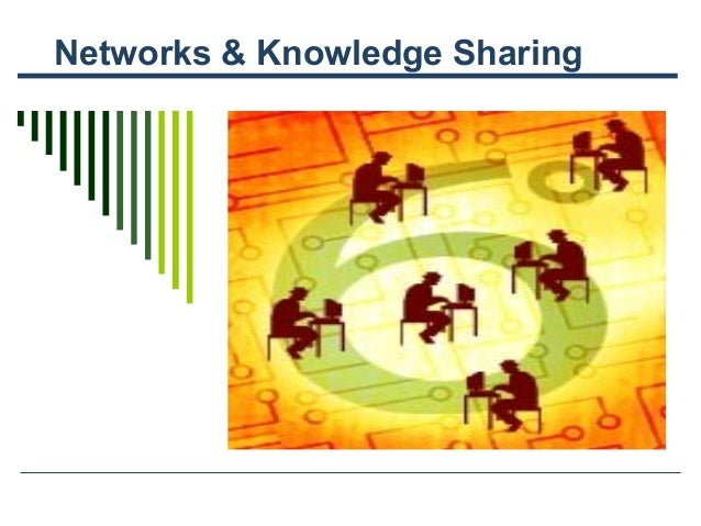 Networks & Knowledge Sharing