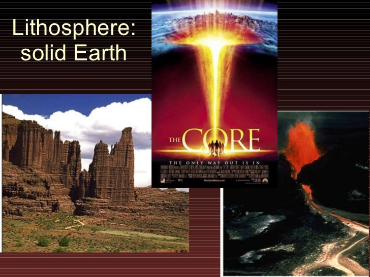 Lithosphere:  solid Earth
