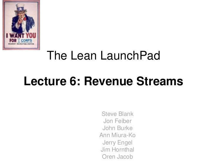 The Lean LaunchPadLecture 6: Revenue Streams             Steve Blank             Jon Feiber             John Burke        ...
