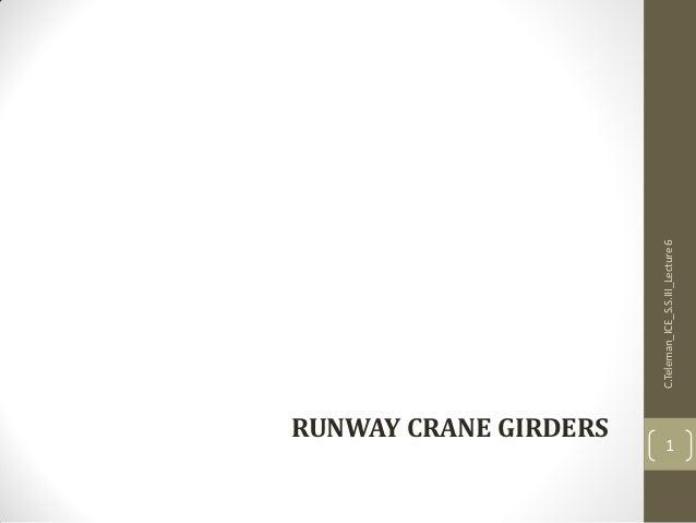 C.Teleman_ICE_S.S.III_Lecture6 1 RUNWAY CRANE GIRDERS