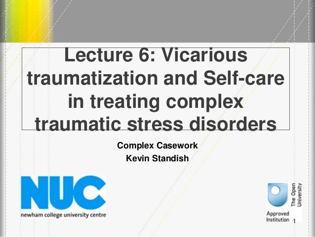 Lecture 6 vicarious traumatisation in complex trauma therapy