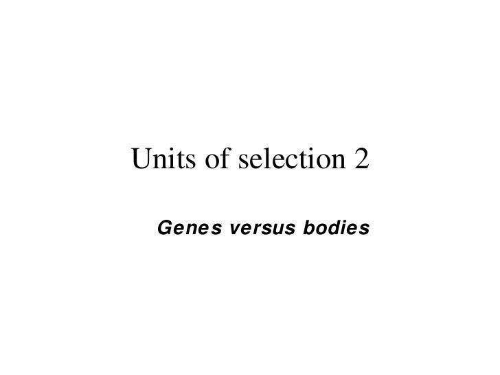 Units of selection 2 <ul><ul><li>Genes versus bodies </li></ul></ul>