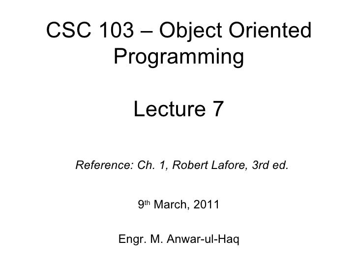 CSC 103 – Object Oriented     Programming            Lecture 7  Reference: Ch. 1, Robert Lafore, 3rd ed.             9th M...