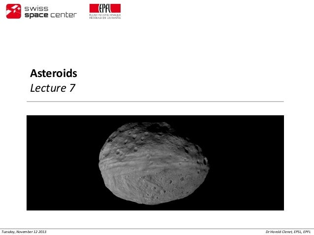 Asteroids Lecture 7  Tuesday, November 12 2013  Dr Harold Clenet, EPSL, EPFL