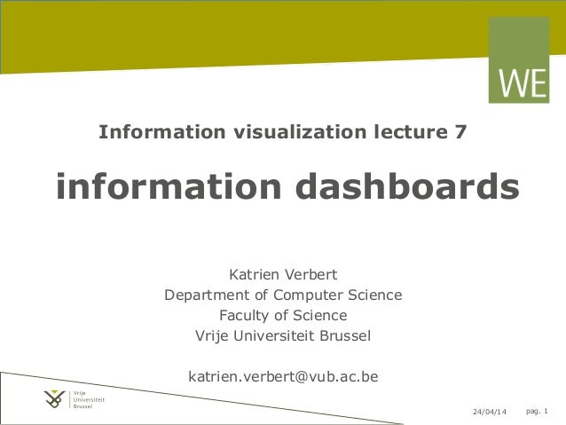 24/04/14 pag. 1 Information visualization lecture 7 information dashboards Katrien Verbert Department of Computer Science ...