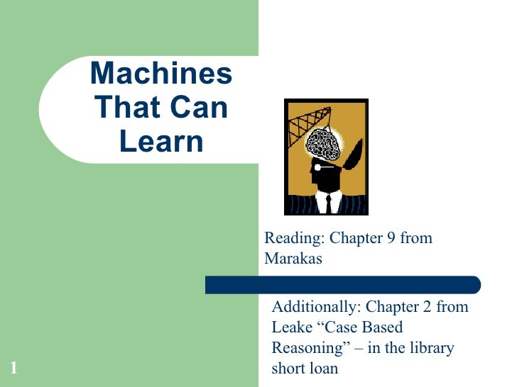 """Machines That Can Learn Reading: Chapter 9 from Marakas Additionally: Chapter 2 from Leake """"Case Based Reasoning"""" – in the..."""