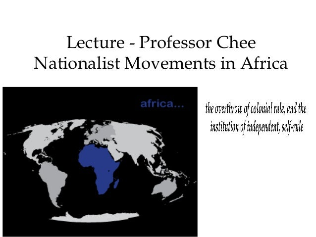 Lecture - Professor Chee Nationalist Movements in Africa