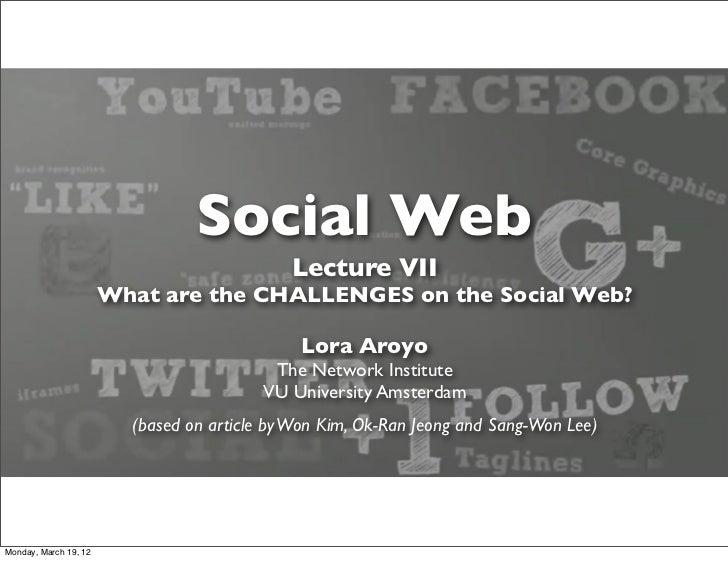 Lecture 7: Social Web Challenges (2012)