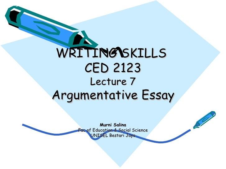 WRITING SKILLS  CED 2123 Lecture 7 Argumentative Essay Murni Salina Fac of Education & Social Science UNISEL Bestari Jaya