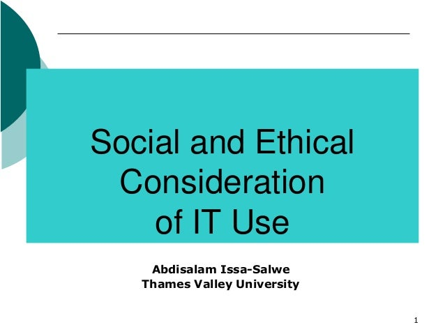 1 Social and Ethical Consideration of IT Use Abdisalam Issa-Salwe Thames Valley University