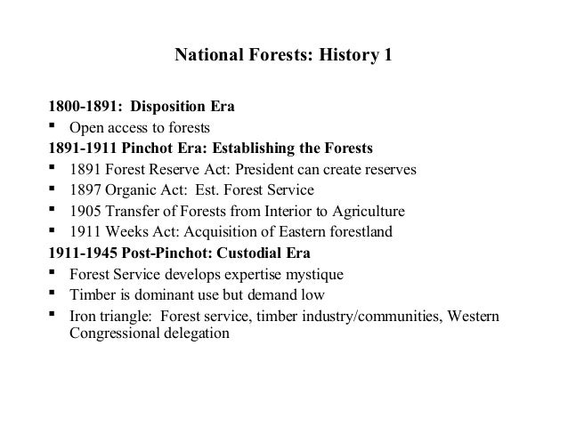National Forests: History 11800-1891: Disposition Era Open access to forests1891-1911 Pinchot Era: Establishing the Fores...
