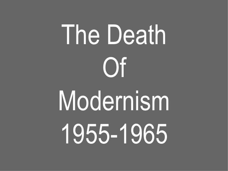 The Death Of Modernism 1955-1965
