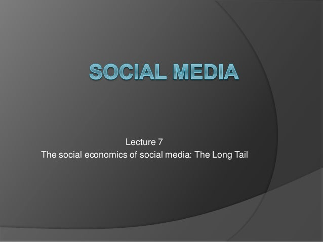 Lecture 7 The social economics of social media: The Long Tail