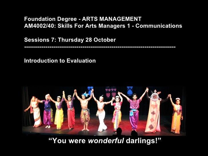 Foundation Degree - ARTS MANAGEMENTAM4002/40: Skills For Arts Managers 1 - CommunicationsSessions 7: Thursday 28 October--...