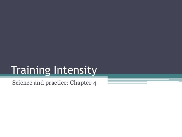Training IntensityScience and practice: Chapter 4