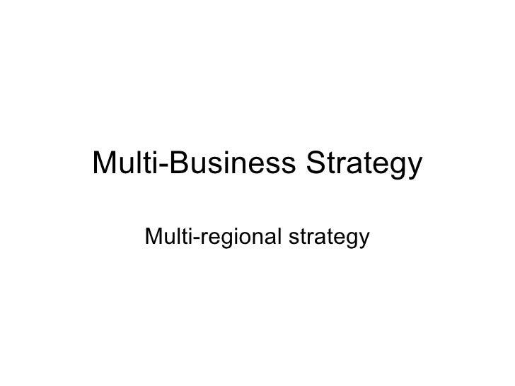 Multi-Business Strategy     Multi-regional strategy