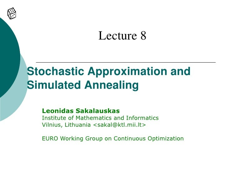 Lecture 8  Stochastic Approximation and Simulated Annealing    Leonidas Sakalauskas   Institute of Mathematics and Informa...
