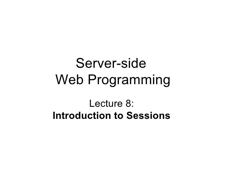 Server-side  Web Programming Lecture 8:  Introduction to Sessions