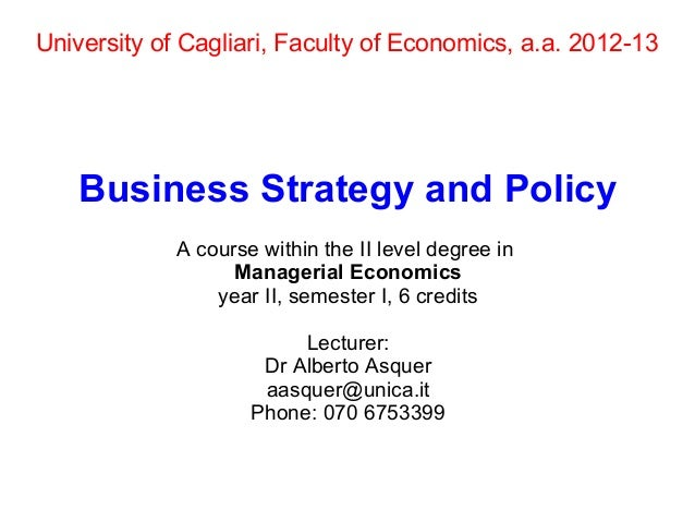 University of Cagliari, Faculty of Economics, a.a. 2012-13    Business Strategy and Policy             A course within the...