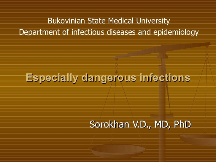 Especially dangerous infections Sorokhan V.D., MD, PhD Bukovinian State Medical University Department of infectious diseas...