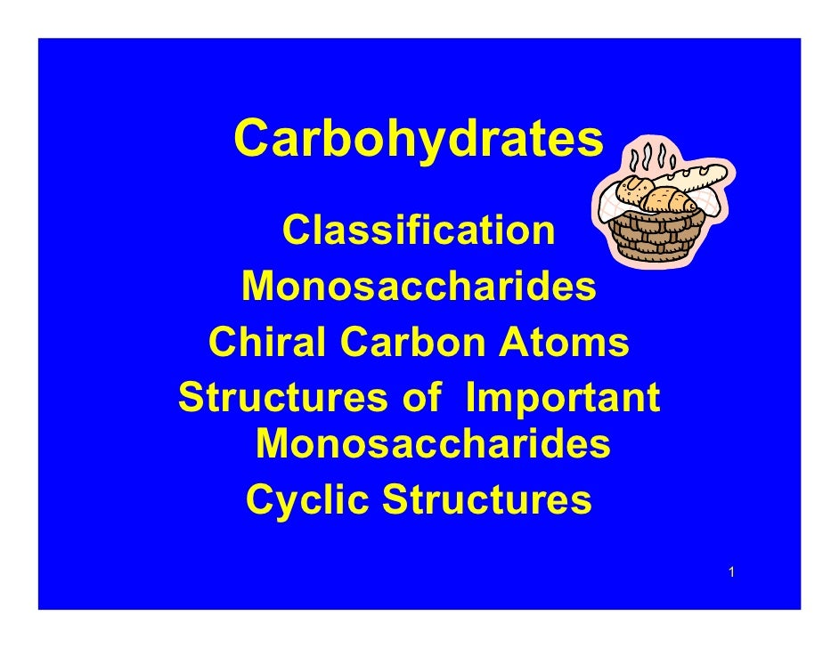 Carbohydrates      Classification    Monosaccharides  Chiral Carbon Atoms Structures of Important     Monosaccharides    C...