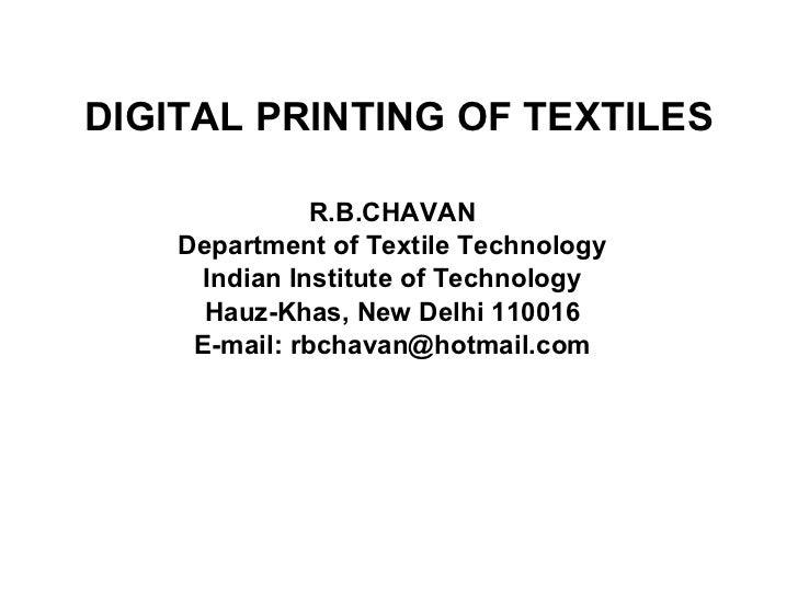 DIGITAL PRINTING OF TEXTILES R.B.CHAVAN Department of Textile Technology Indian Institute of Technology Hauz-Khas, New Del...