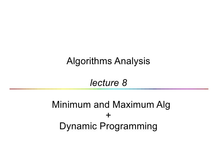 Algorithms Analysis lecture 8   Minimum and Maximum Alg + Dynamic Programming