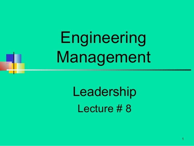 Engineering Management Leadership Lecture # 8 1