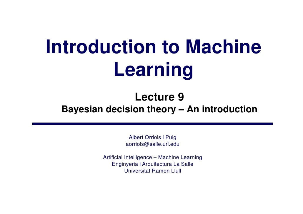 Introduction to Machine        Learning                       Lecture 9  Bayesian decision theory – An introduction       ...