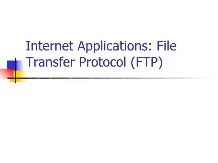 Internet Applications: File Transfer Protocol (FTP)