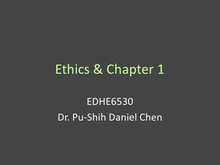 Ethics & Chapter 1       EDHE6530Dr. Pu-Shih Daniel Chen