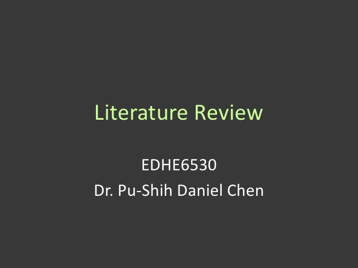 Literature Review       EDHE6530Dr. Pu-Shih Daniel Chen