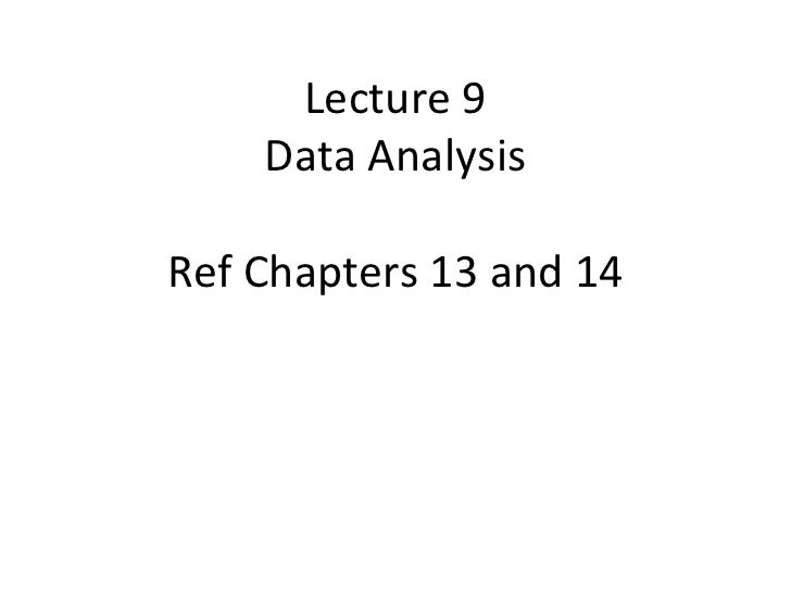 Lecture 9    Data AnalysisRef Chapters 13 and 14