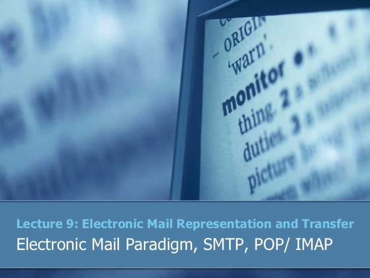 Lecture 9: Electronic Mail Representation and TransferElectronic Mail Paradigm, SMTP, POP/ IMAP