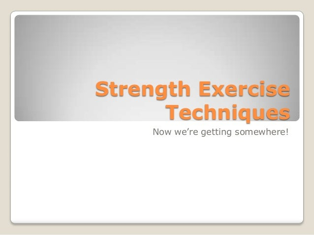 Strength ExerciseTechniquesNow we're getting somewhere!