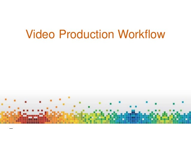 Lecture # 9 (video production workflow)