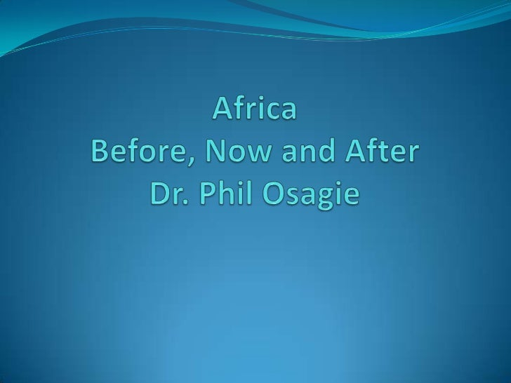 Lecture africa now and after - Dr. Phil Osagie