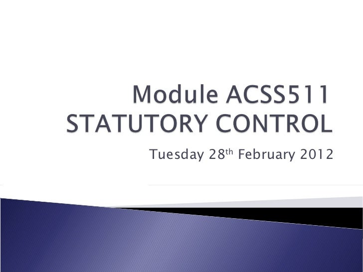 ACSS511 Statutory Control Lecture 28/02/12