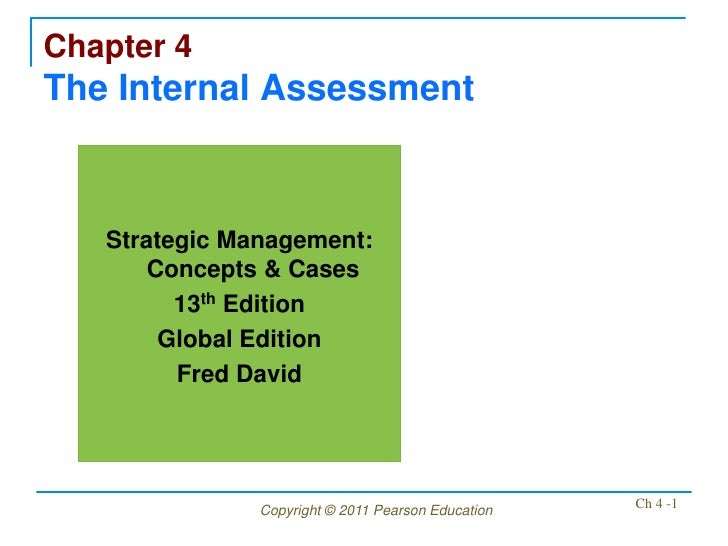 Chapter 4The Internal Assessment   Strategic Management:       Concepts & Cases         13th Edition        Global Edition...