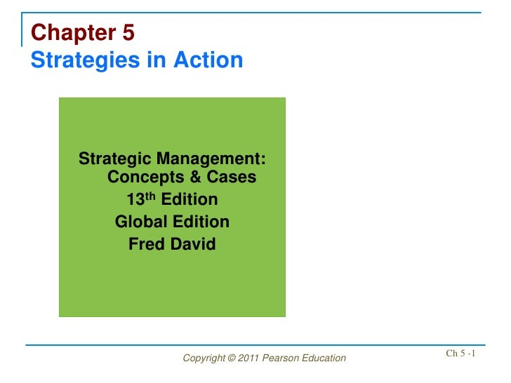 Chapter 5Strategies in Action    Strategic Management:        Concepts & Cases          13th Edition         Global Editio...