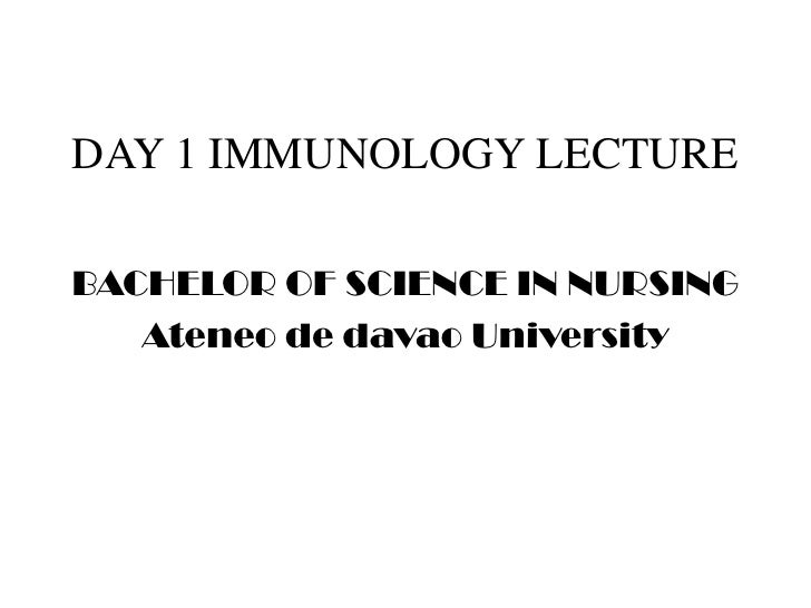 DAY 1 IMMUNOLOGY LECTURE<br />BACHELOR OF SCIENCE IN NURSING <br />Ateneo de davao University<br />