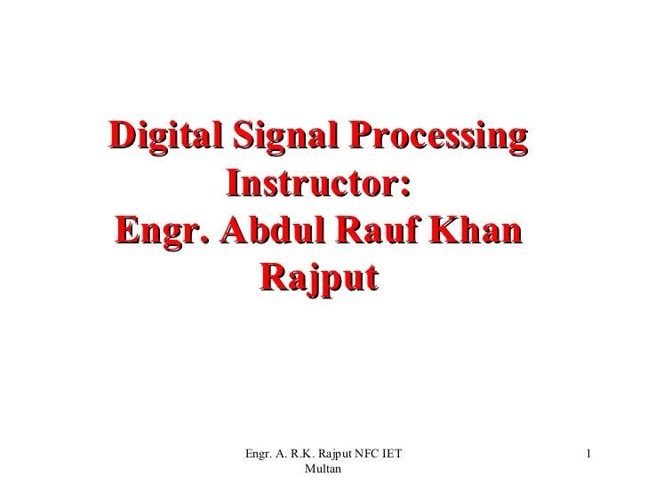 Digital Signal Processing       Instructor:Engr. Abdul Rauf Khan         Rajput        Engr. A. R.K. Rajput NFC IET   1   ...