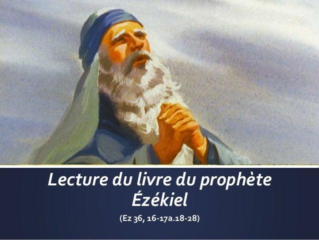 Lecture du livre du prophète Ézékiel (Ez 36, 16-17a.18-28)