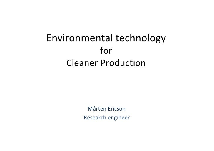 Environmental technology             for     Cleaner Production            Mårten Ericson        Research engineer