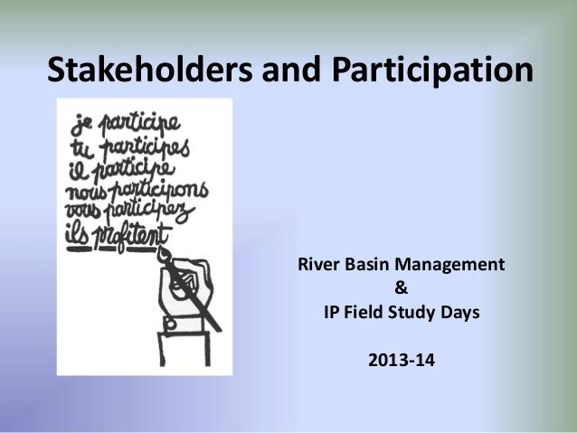 Stakeholders and Participation River Basin Management & IP Field Study Days 2013-14