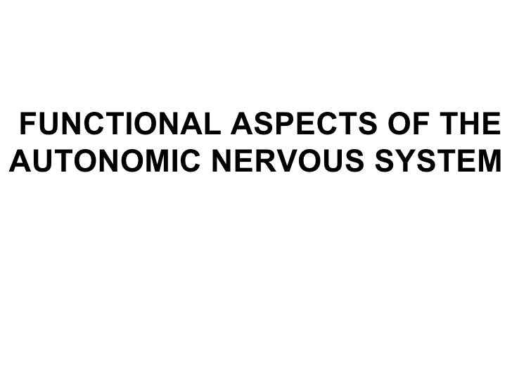 FUNCTIONAL ASPECTS OF THEAUTONOMIC NERVOUS SYSTEM