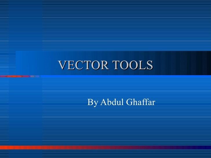 VECTOR TOOLS By Abdul Ghaffar